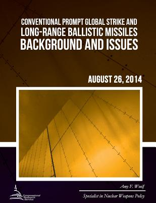Conventional Prompt Global Strike and Long-Range Ballistic Missiles: Background and Issues - Woolf, Amy F