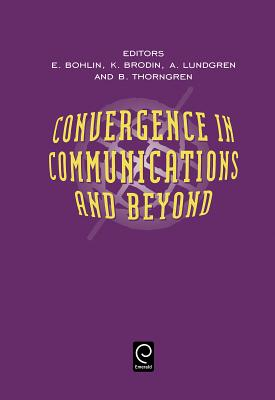 Convergence in Communications and Beyond - Bohlin, Erik (Editor), and Brodin, K (Editor)