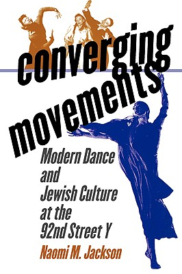 Converging Movements: Modern Dance and Jewish Culture at the 92nd Street y - Jackson, Naomi M