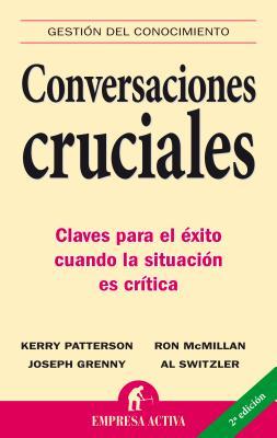 Conversaciones Cruciales: Claves Para El Exito Cuando La Situacion Es Critica - McMillan, Ron, and Patterson, Kerry