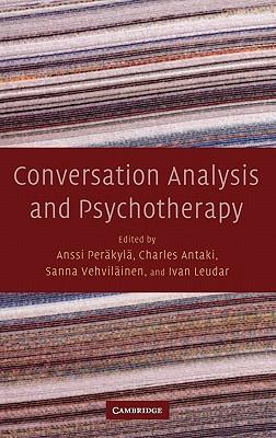 Conversation Analysis and Psychotherapy - Perakyla, Anssi (Editor), and Antaki, Charles (Editor), and Vehvilainen, Sanna (Editor)