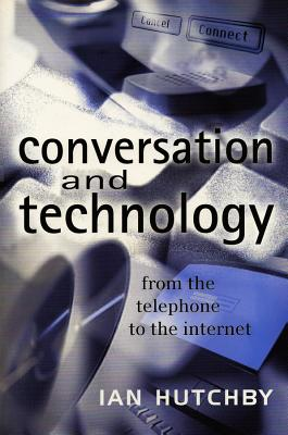 Conversation and Technology: From the Telephone to the Internet - Hutchby, Ian
