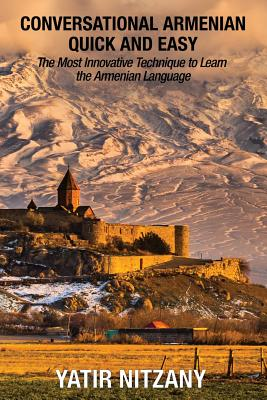 Conversational Armenian Quick and Easy: The Most Innovative Technique to Learn the Armenian Language - Nitzany, Yatir