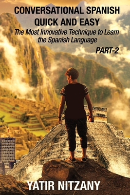 Conversational Spanish Quick and Easy - PART II: The Most Innovative Technique To Learn the Spanish Language - Nitzany, Yatir, and Friedman, Semadar (Translated by)