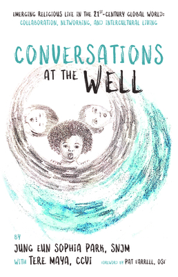 Conversations at the Well - Park, Jung Eun Sophia, and Maya, Tere, and Farrell, Pat (Foreword by)