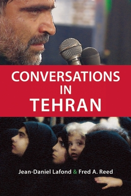 Conversations in Tehran - LaFond, Jean-Daniel, and Reed, Fred A