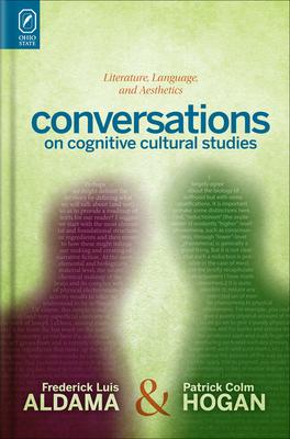 Conversations on Cognitive Cultural Studies: Literature, Language, and Aesthetics - Hogan, Patrick Colm