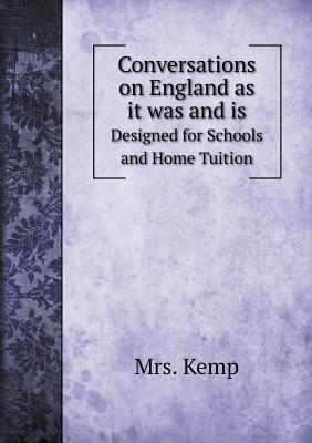 Conversations on England as It Was and Is: Designed for Schools and Home Tuition (1858) - Kemp, Mrs
