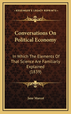 Conversations on Political Economy: In Which the Elements of That Science Are Familiarly Explained (1839) - Marcet, Jane