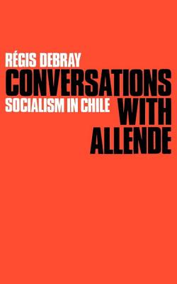 Conversations with Allende - Debray, Regis, and Allende, Salvador