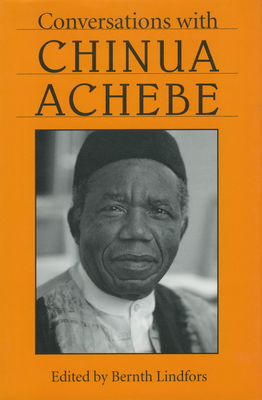 Conversations with Chinua Achebe - Achebe, Chinua, and Lindfors, Bernth (Editor)