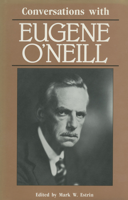 Conversations with Eugene O'Neill - Estrin, Mark W (Editor)
