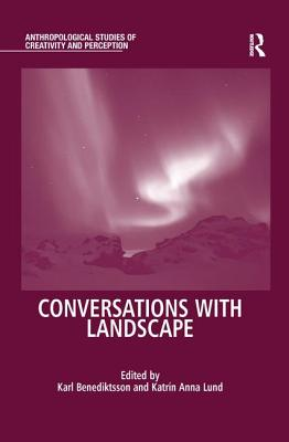 Conversations with Landscape - Lund, Katrin Anna (Editor), and Benediktsson, Karl (Editor), and Ingold, Tim, Professor (Series edited by)