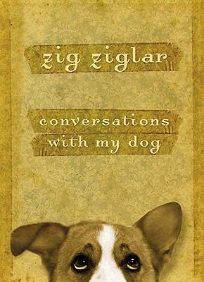 Conversations with My Dog - Ziglar, Zig
