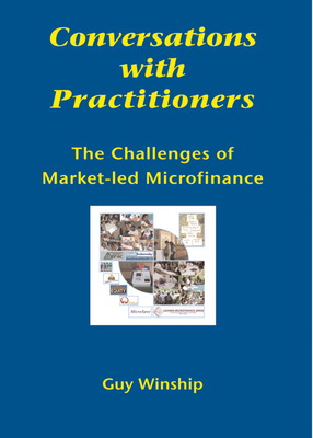 Conversations with Practitioners: The Challenges of Market-Led Microfinance - Winship, Guy
