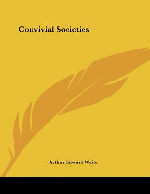 Convivial Societies - Waite, Arthur Edward, Professor