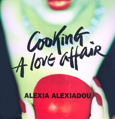 Cooking a Love Affair - Alexiadou, Alexia