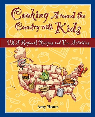 Cooking Around the Country with Kids: USA Regional Recipes and Fun Activities - Houts, Amy