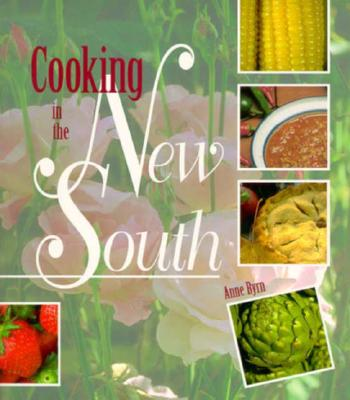 Cooking in the New South: A Modern Approach to Traditional Southern Fare - Byrn, Anne