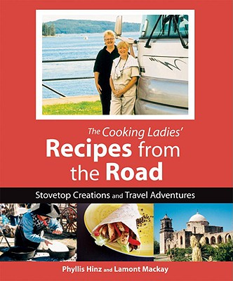 Cooking Ladies' Recipes from the Road: Stovetop Creations and Travel Adventures - Hinz, Phyllis, and MacKay, Lamont