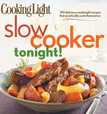 Cooking Light Slow-Cooker Tonight!: 140 Delicious Weeknight Recipes That Practically Cook Themselves - Oxmoor House (Creator)