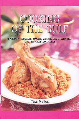 Cooking Of The Gulf: Bahrain, Kuwait, Oman, Qatar, Saudi Arabia, United Arab Emirates - Mallos, Tess