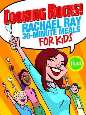 Cooking Rocks! Rachael Ray 30-Minute Meals for Kids - Ray, Rachael