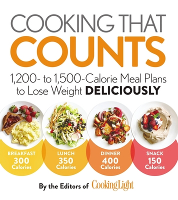 Cooking That Counts: 1,200- To 1,500-Calorie Meal Plans to Lose Weight Deliciously - The Editors of Cooking Light