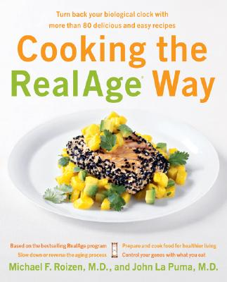 Cooking the RealAge Way: Turn Back Your Biological Clock with More Than 80 Delicious and Easy Recipes - Roizen, Michael F, MD, and La Puma, John, MD