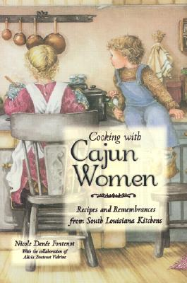 Cooking with Cajun Women: Recipes and Remembrances from South Louisiana Kitchens - Fontenot, Nicole Denee