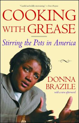 Cooking with Grease: Stirring the Pots in America - Brazile, Donna