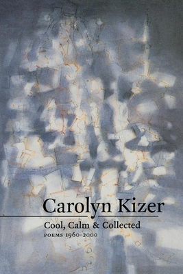 Cool, Calm, & Collected: Poems 1960-2000 - Kizer, Carolyn