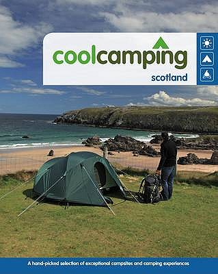 Cool Camping Scotland: A Hand-picked Selection of Exceptional Campsites and Camping Experiences - Didcock, Keith, and McKelvie, Robin, and McKelvie, Jenny