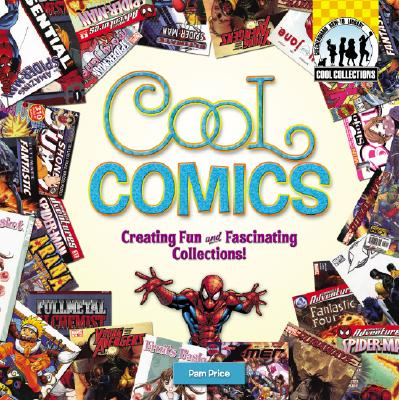 Cool Comics: Creating Fun and Fascinating Collections! - Price, Pam