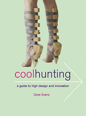 Cool Hunting: A Guide to High Design and Innovation - Evans, Dave
