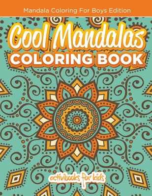 Cool Mandalas Coloring Book: Mandala Coloring for Boys Edition - For Kids, Activibooks