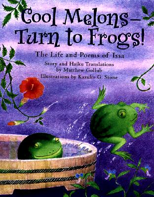 Cool Melons-Turn to Frogs!: The Life and Poems of Issa - Gollub, Matthew