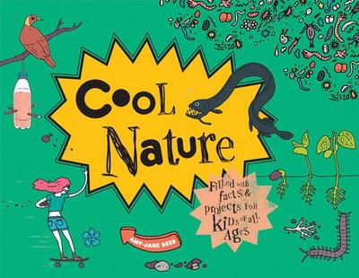 Cool Nature: Filled with Facts and Projects for Kids of All Ages - Beer, Amy-Jane, and Weighill, Damien