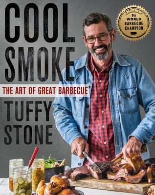 Cool Smoke: The Art of Great Barbecue - Stone, Tuffy, and Raichlen, Steven (Foreword by)