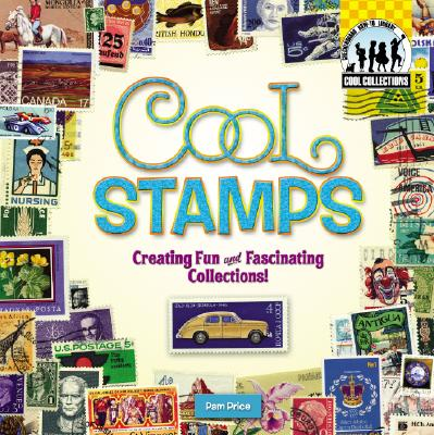 Cool Stamps: Creating Fun and Fascinating Collections! - Price, Pam
