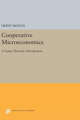 Cooperative Microeconomics: A Game-Theoretic Introduction - Moulin, Herve