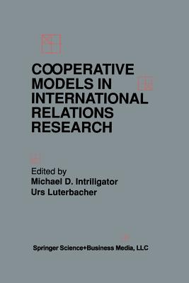 Cooperative Models in International Relations Research - Intriligator, Michael D (Editor)