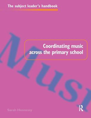 Coordinating Music Across the Primary School - Hennessy, Sarah