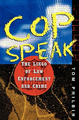 Cop Speak: The Lingo of Law Enforcement and Crime - Philbin, Thomas, and Philbin, Tom, and Philbin