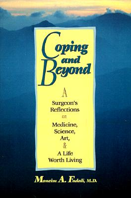 Coping and Beyond: Being a Surgeon's Reflections on Medicine, Science, Art, and a Life Worth Living - Fadali, Moneim A