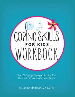 Coping Skills for Kids Workbook: Over 75 Coping Strategies to Help Kids Deal with Stress, Anxiety and Anger - Halloran, Janine