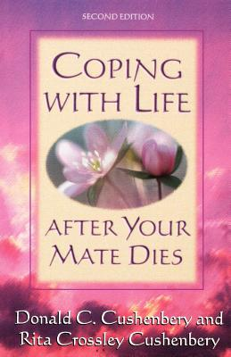Coping with Life After Your Mate Dies - Cushenbery, Donald C, Dr., and Cushenbery, Rita Crossley