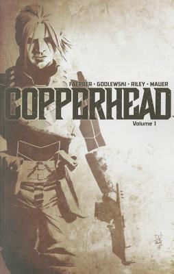 Copperhead Volume 1: A New Sheriff in Town - Faerber, Jay, and Godlewski, Scott, and Riley, Ron