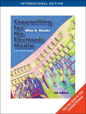 Copywriting for the Electronic Media: A Practical Guide, International Edition - Meeske, Milan D.