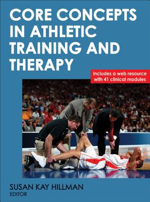 Core Concepts in Athletic Training and Therapy With Web Resource - Hillman, Susan Kay (Editor)